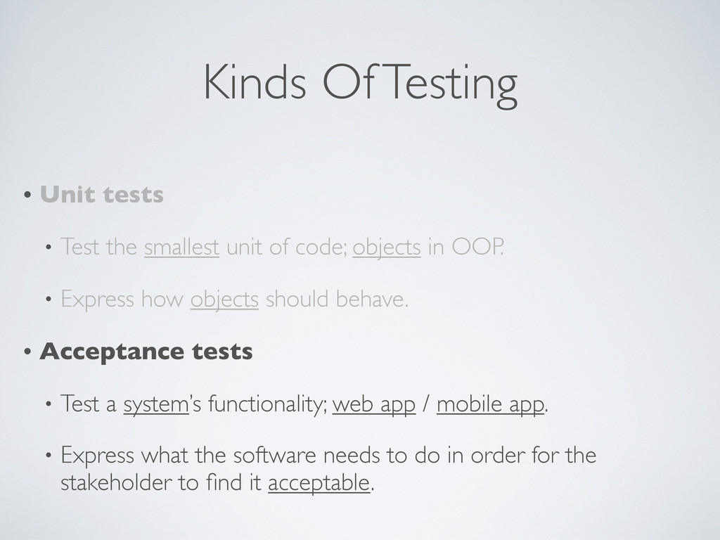 Kinds Of Testing • Unit tests • Test the smalle...