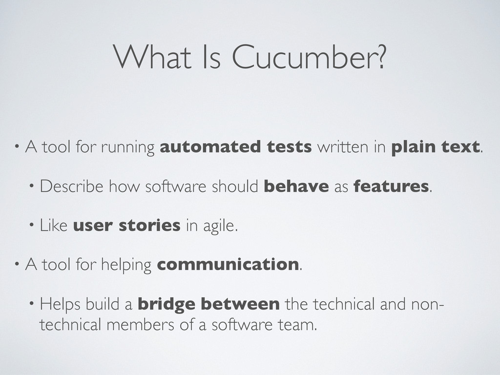 What Is Cucumber? • A tool for running automate...