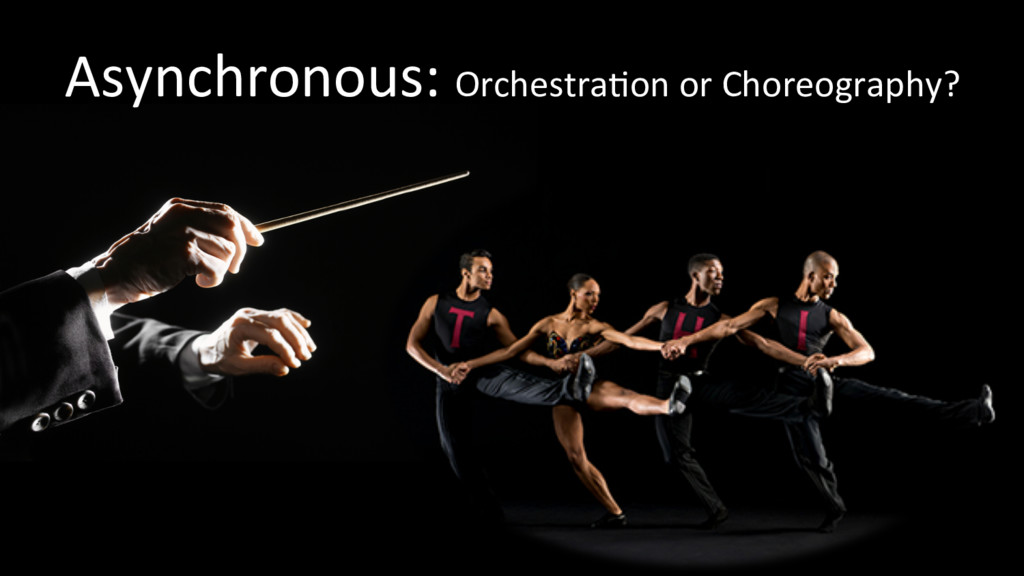 Asynchronous: OrchestraOon or Choreography?