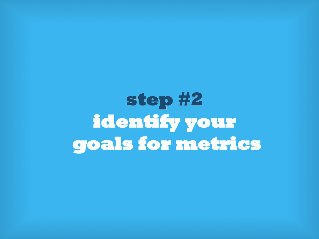 step #2 identify your goals for metrics