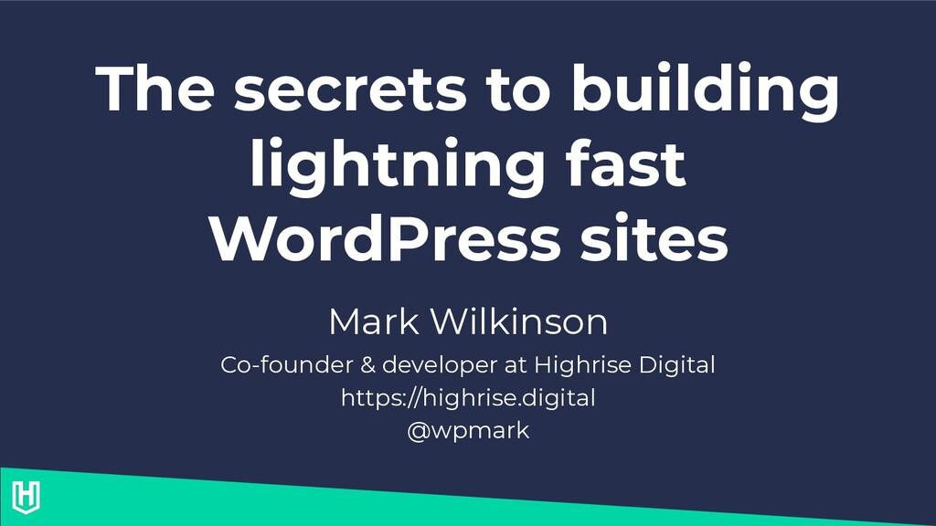 The secrets to building lightning fast WordPres...