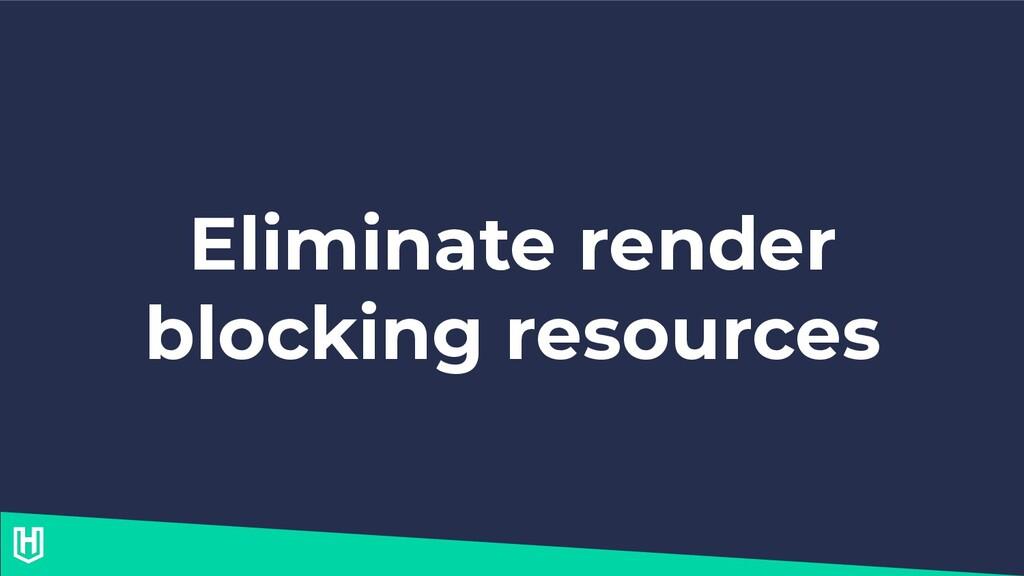 Eliminate render blocking resources
