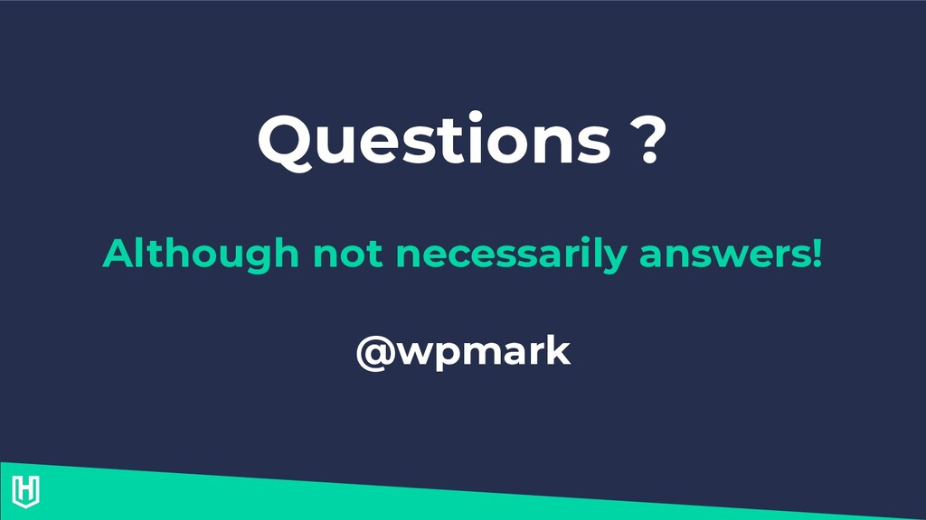 Questions ? Although not necessarily answers! @...