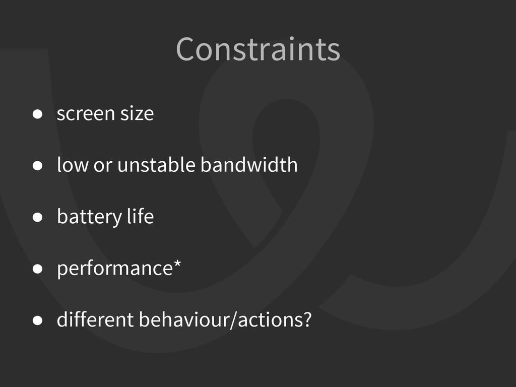 ● screen size ● low or unstable bandwidth ● bat...