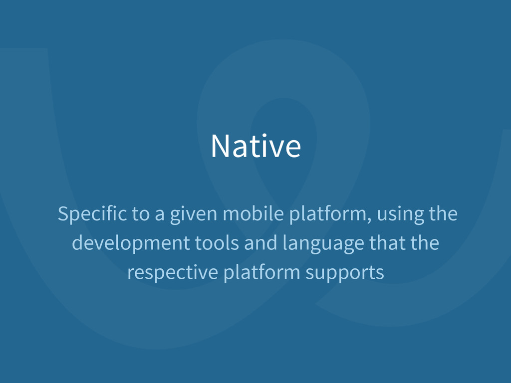 Native Specific to a given mobile platform, usi...