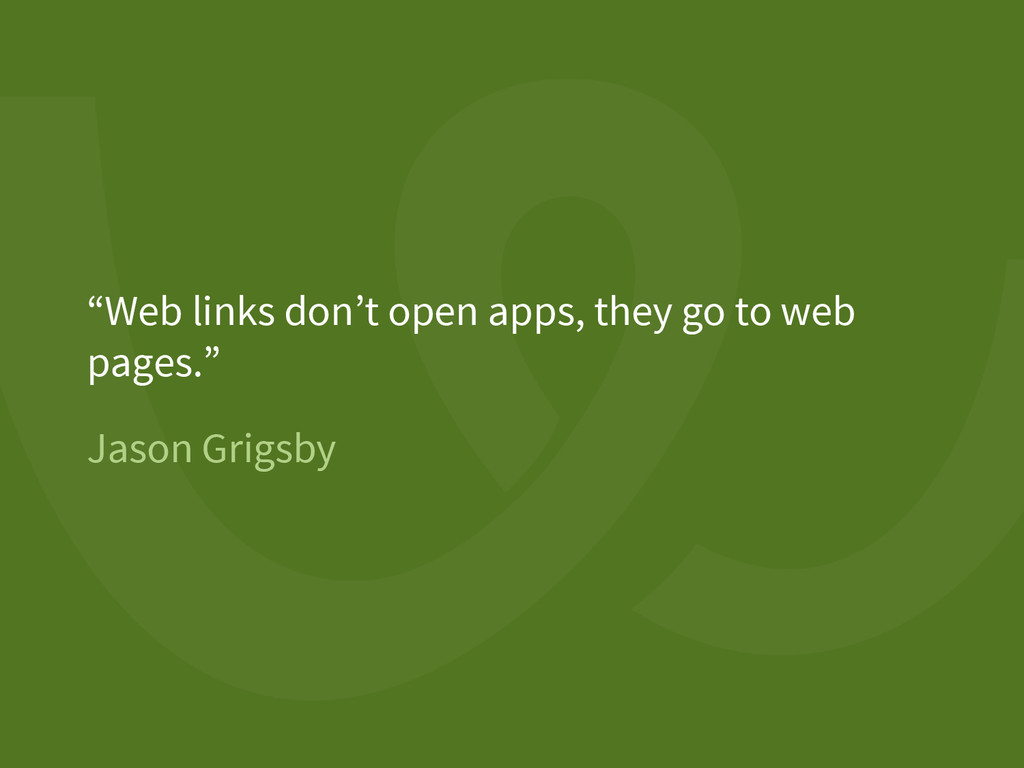 """Jason Grigsby """"Web links don't open apps, they ..."""