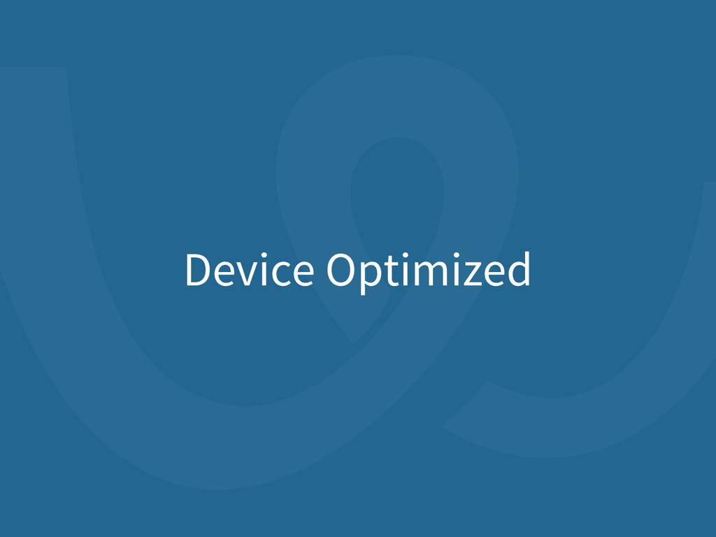 Device Optimized