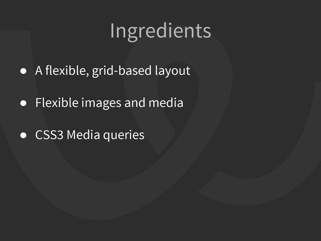 ● A flexible, grid-based layout ● Flexible imag...