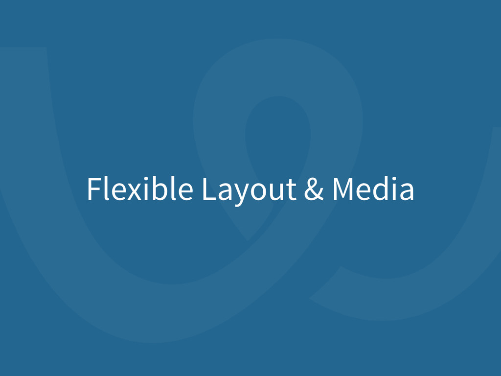 Flexible Layout & Media
