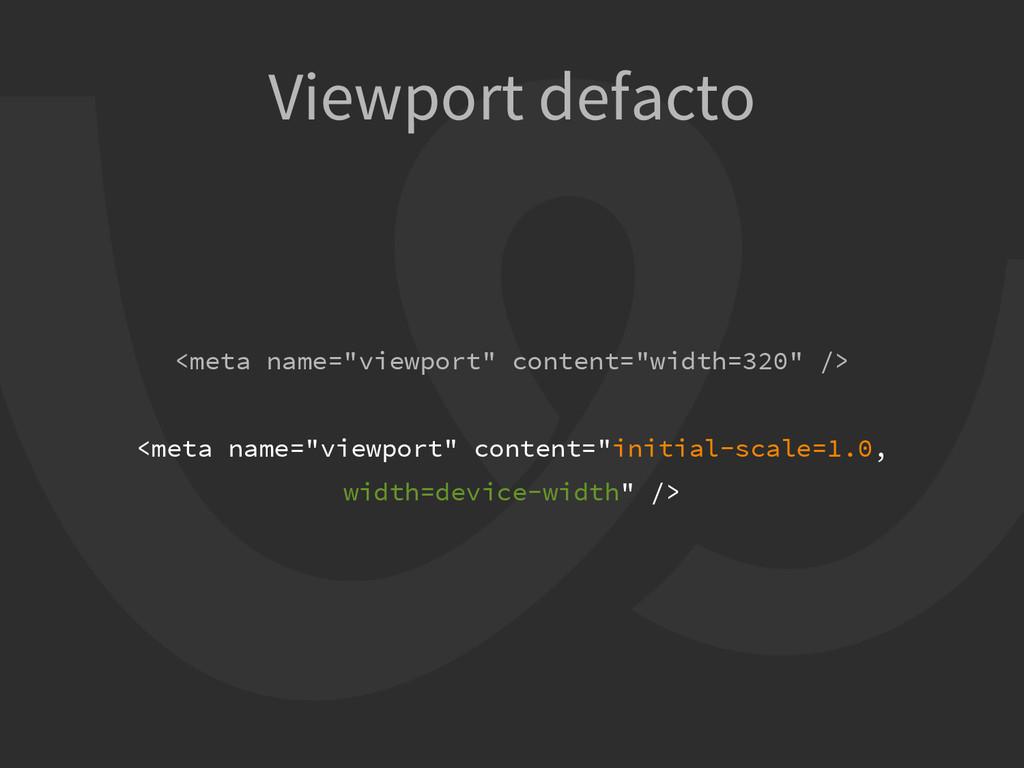 """Viewport defacto <meta name=""""viewport"""" content=..."""