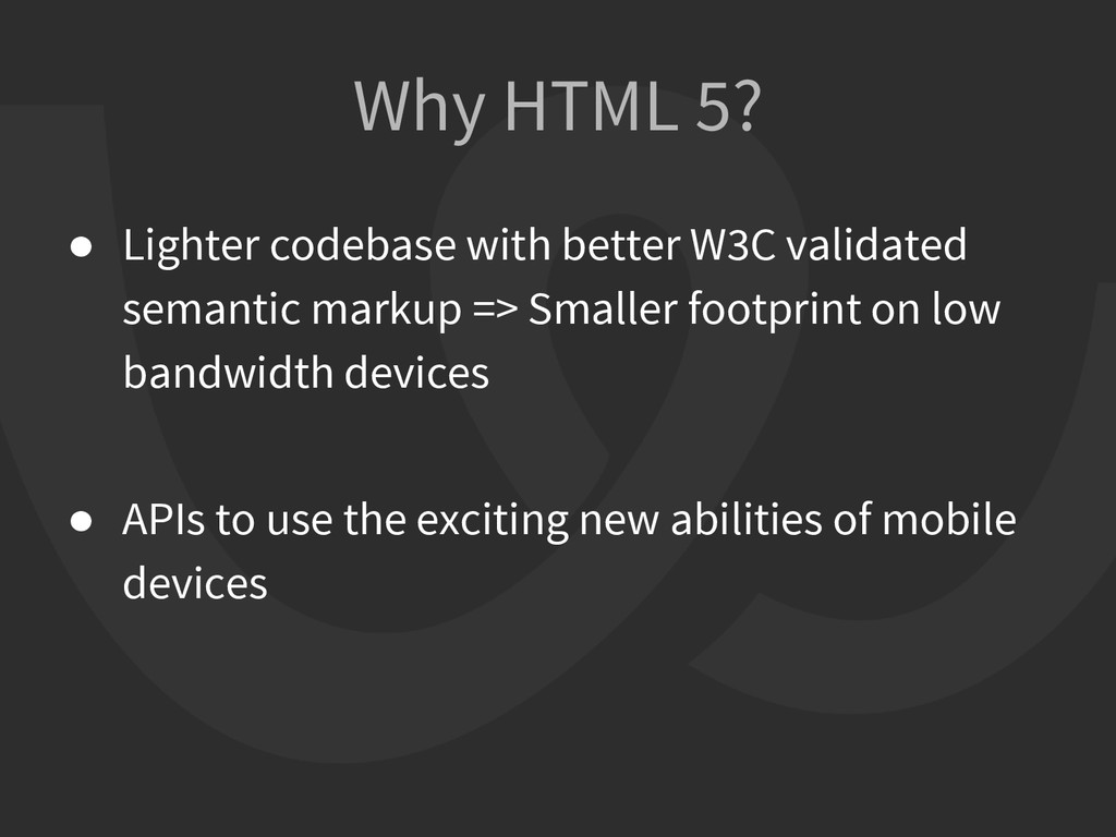 Why HTML 5? ● Lighter codebase with better W3C ...