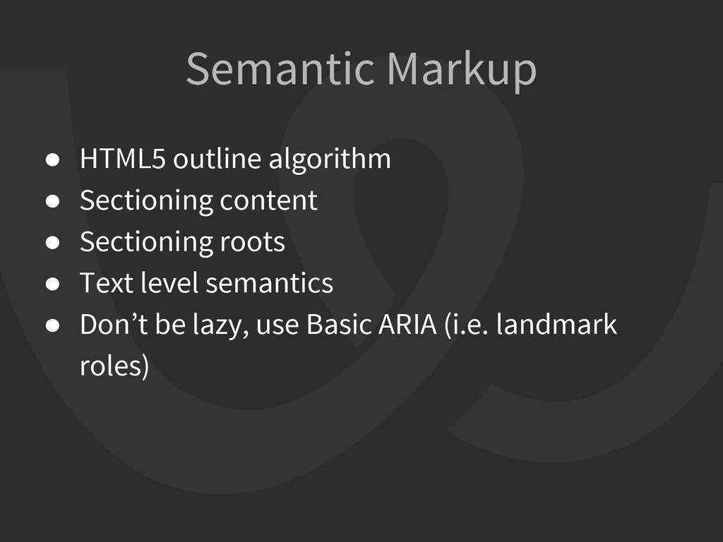 Semantic Markup ● HTML5 outline algorithm ● Sec...