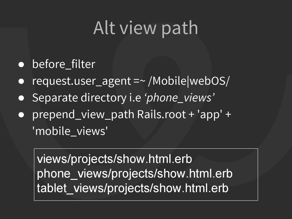 Alt view path ● before_filter ● request.user_ag...