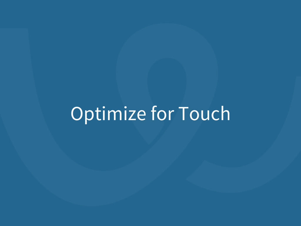 Optimize for Touch