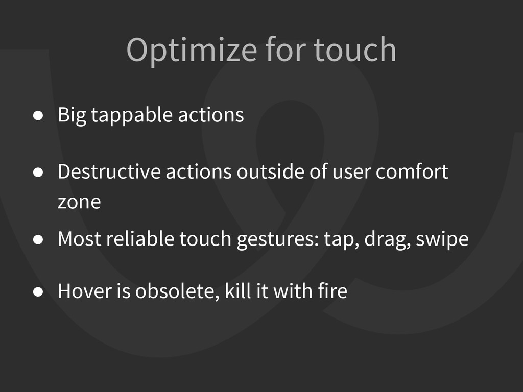 Optimize for touch ● Big tappable actions ● Des...