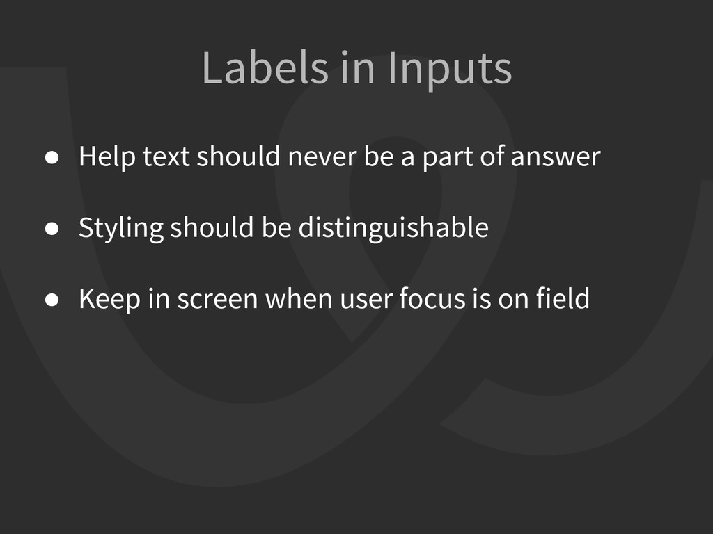 Labels in Inputs ● Help text should never be a ...