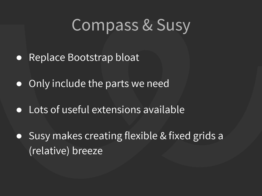 Compass & Susy ● Replace Bootstrap bloat ● Only...
