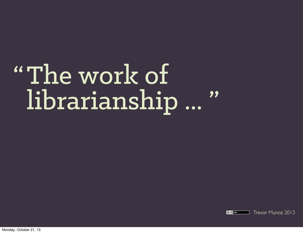 Trevor Munoz 2013 The work of librarianship ......