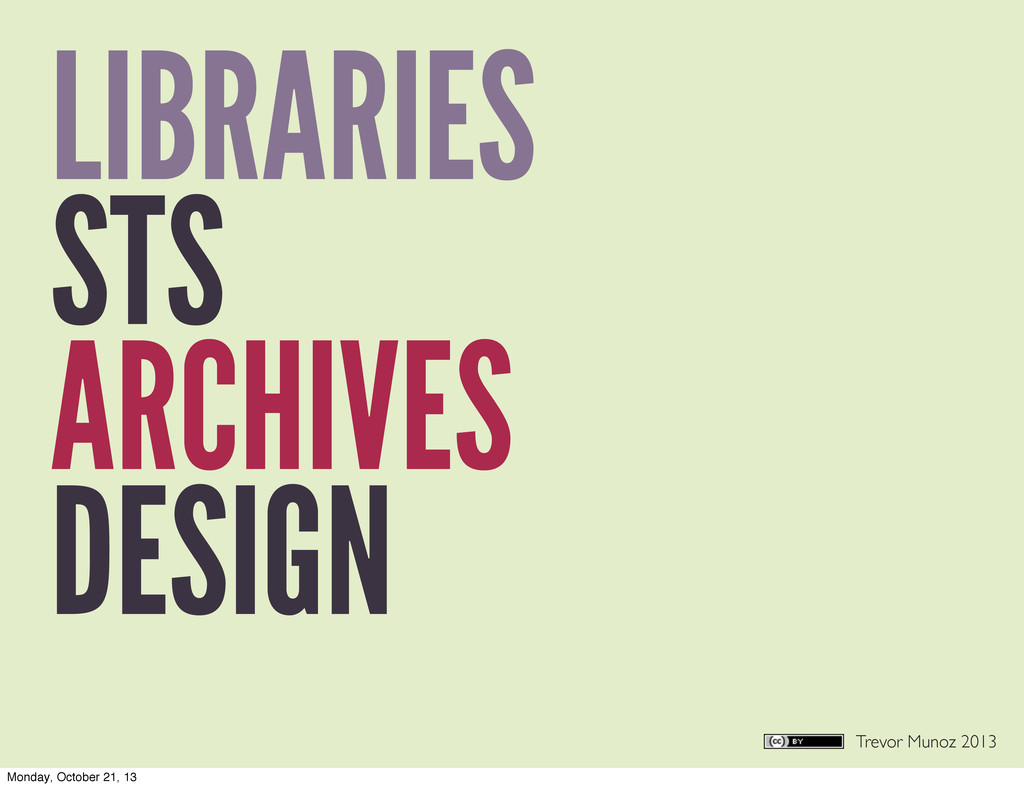 Trevor Munoz 2013 LIBRARIES STS ARCHIVES DESIGN...