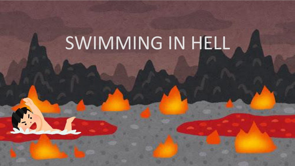 SWIMMING IN HELL