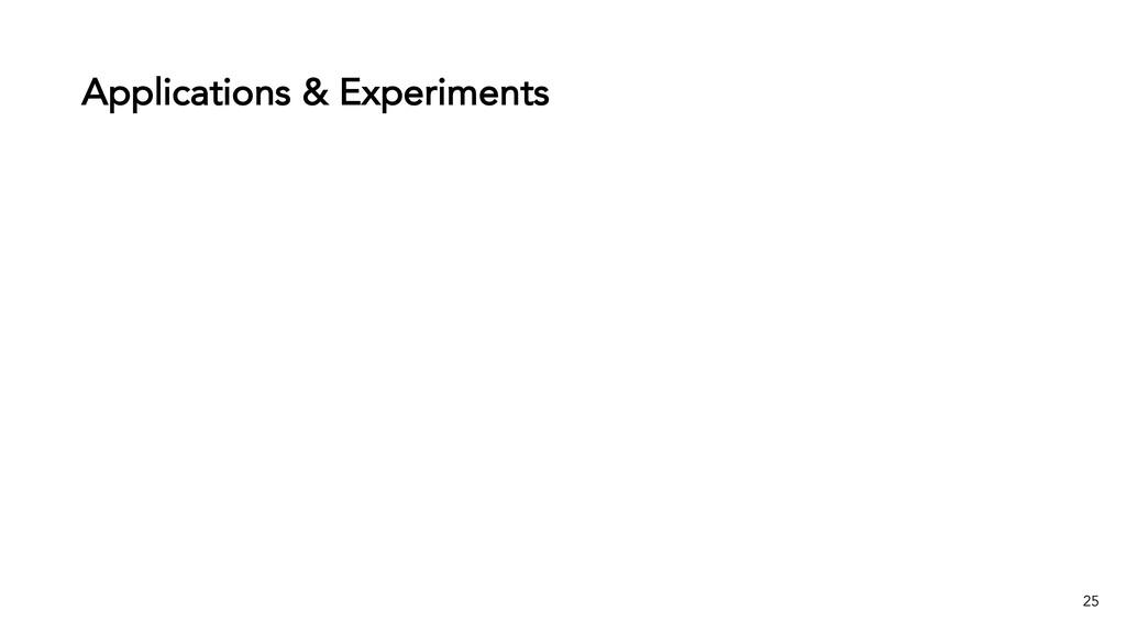 Applications & Experiments 25