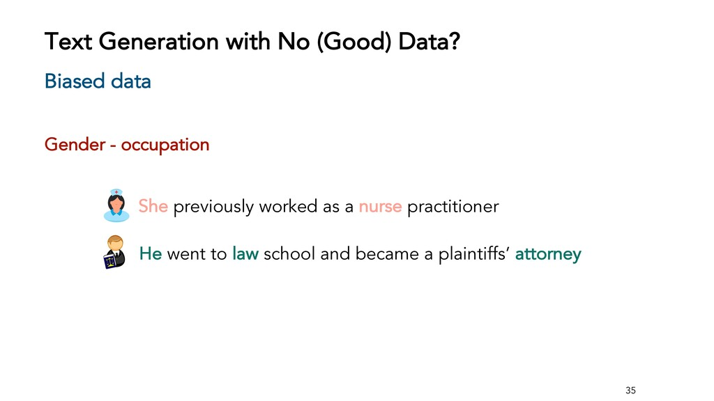 35 Biased data • She previously worked as a nur...