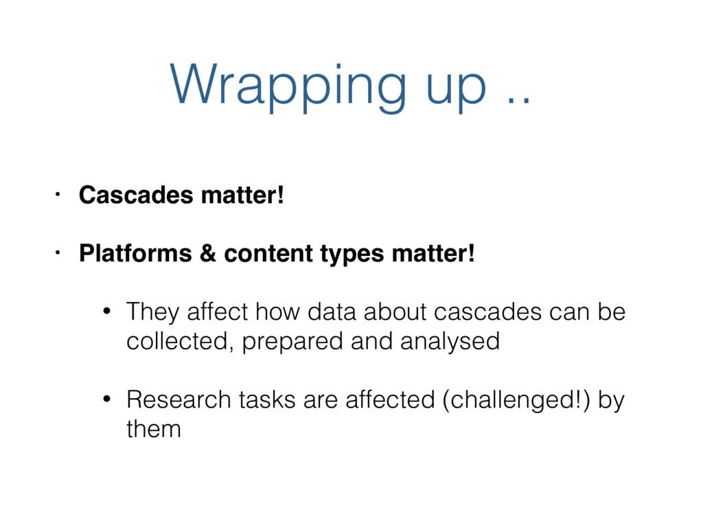 Wrapping up .. • Cascades matter! • Platforms &...
