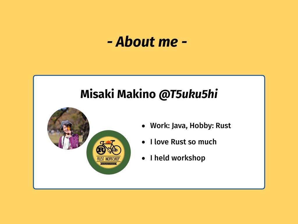 Misaki Makino @T5uku5hi - About me - • Work: Ja...