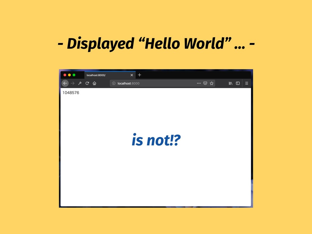 """is not!? - Displayed """"Hello World"""" … -"""