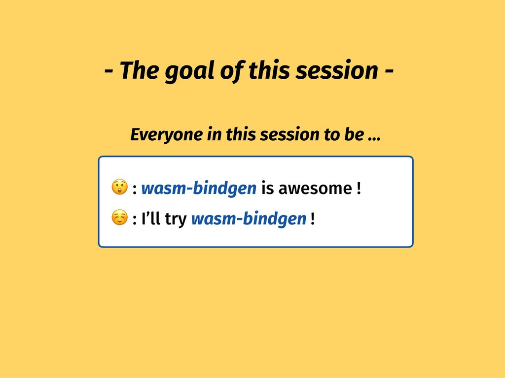 - The goal of this session - Everyone in this s...