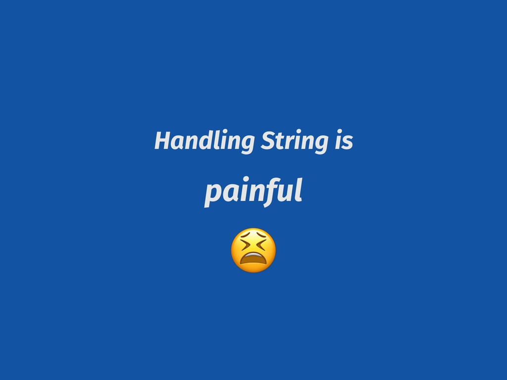 Handling String is painful