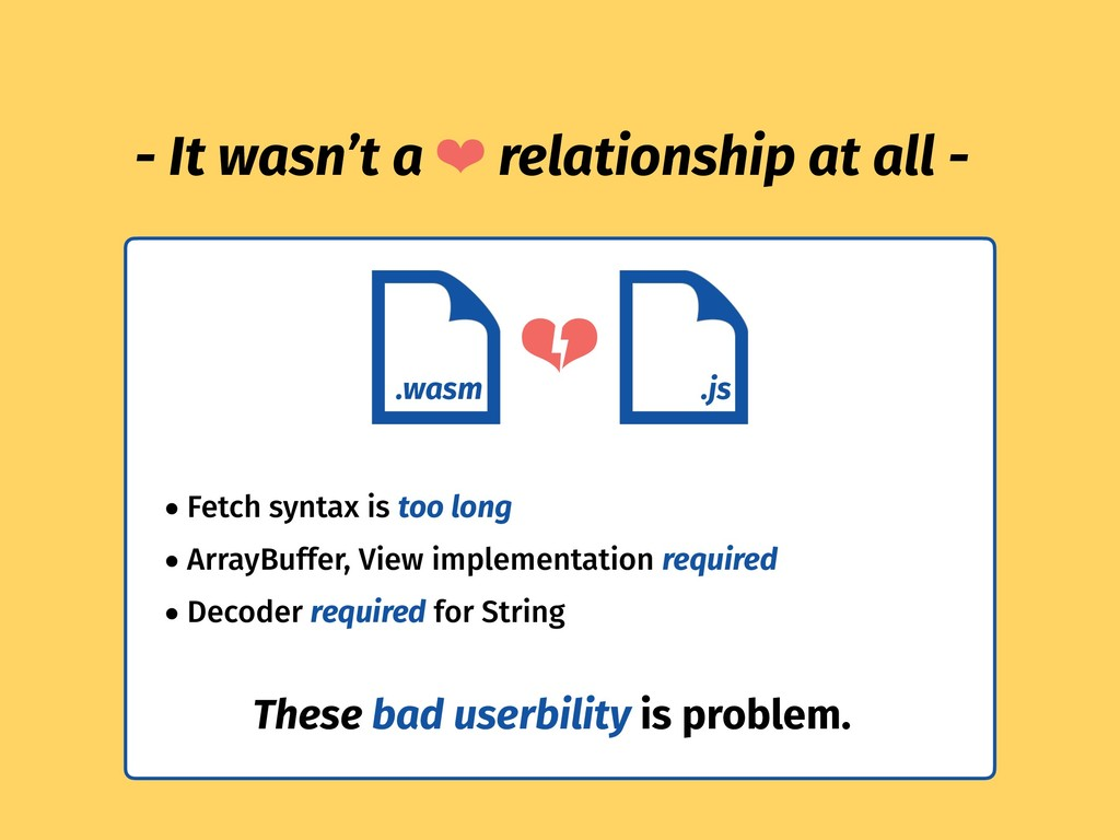 .wasm .js ❤ - It wasn't a ❤ relationship at all...