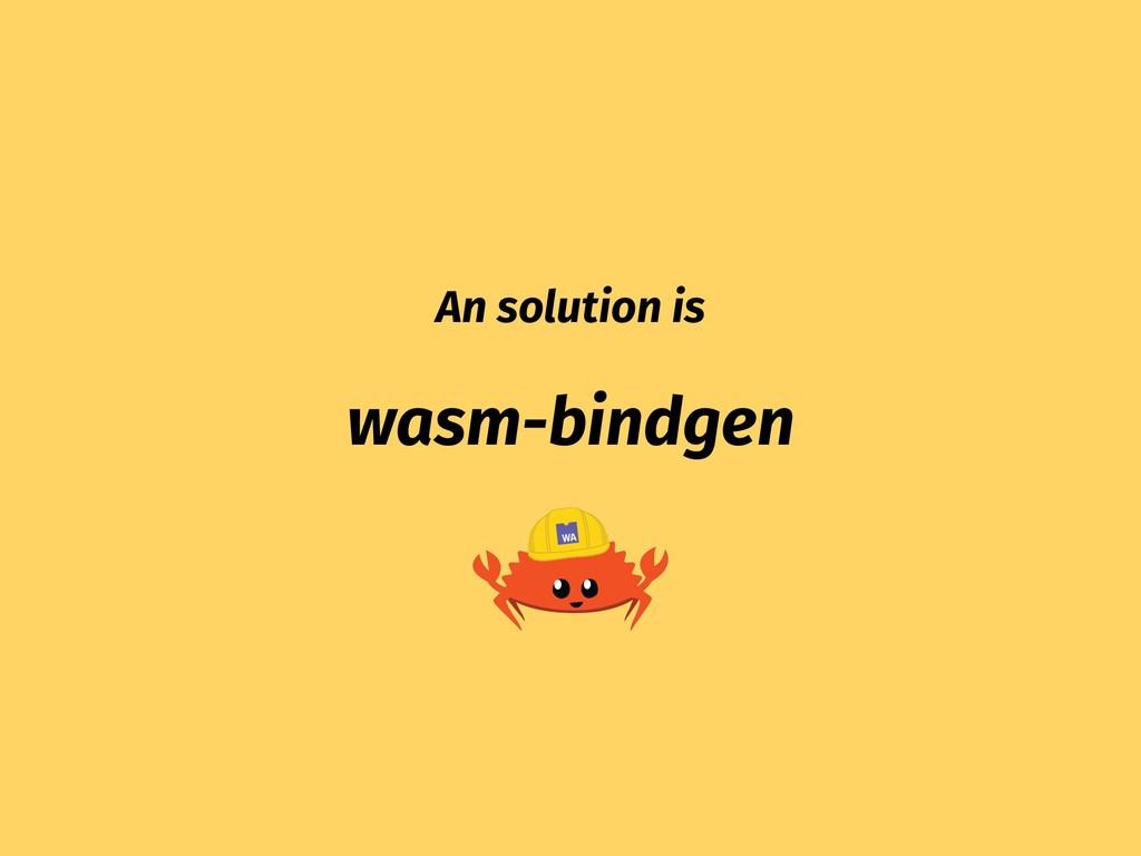 An solution is wasm-bindgen