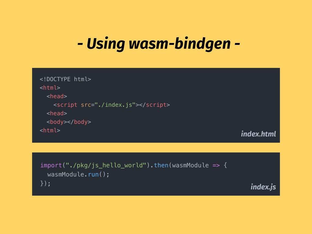 index.html index.js - Using wasm-bindgen -
