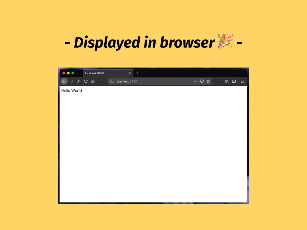- Displayed in browser  -