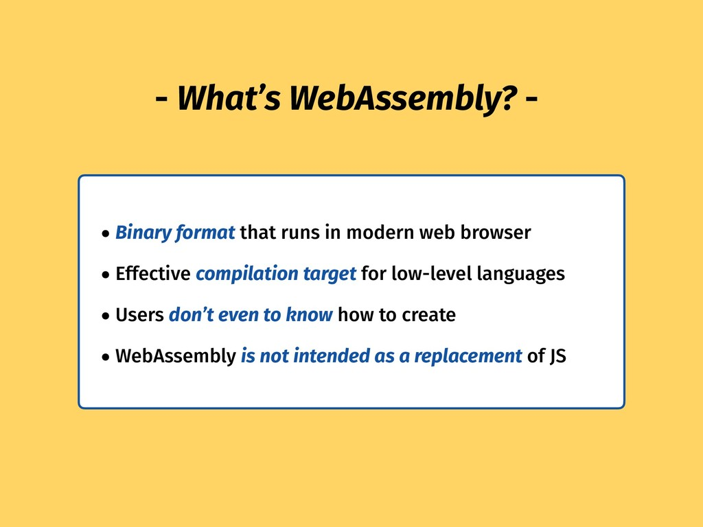 - What's WebAssembly? - • Binary format that ru...