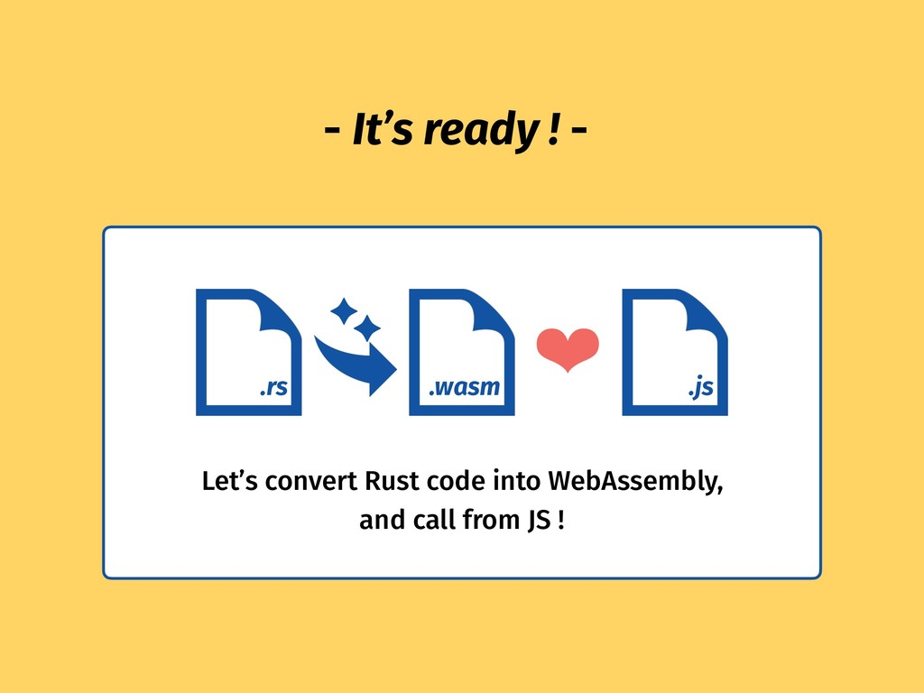 - It's ready ! - .wasm .rs .js ❤ Let's convert ...