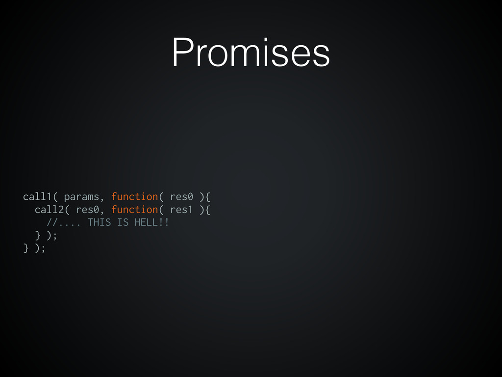 Promises call1( params, function( res0 ){ call2...