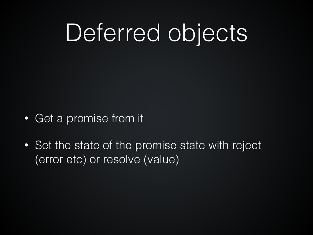 Deferred objects • Get a promise from it • Set ...