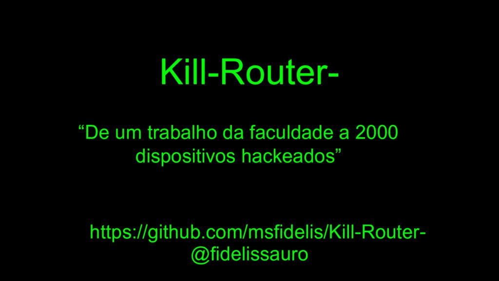 """Kill-Router- """"De um trabalho da faculdade a 200..."""