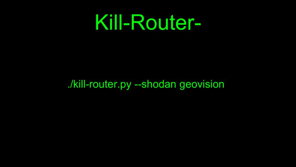 Kill-Router- ./kill-router.py --shodan geovision