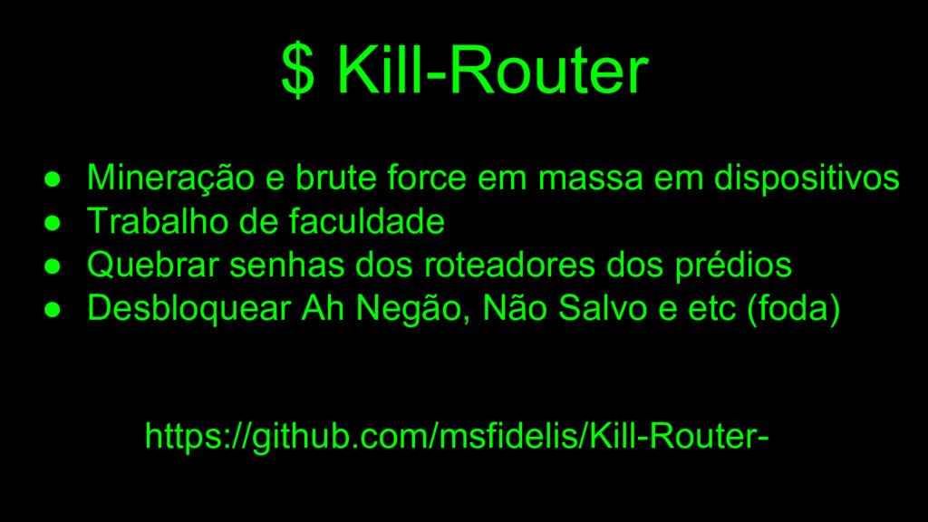 $ Kill-Router ● Mineração e brute force em mass...