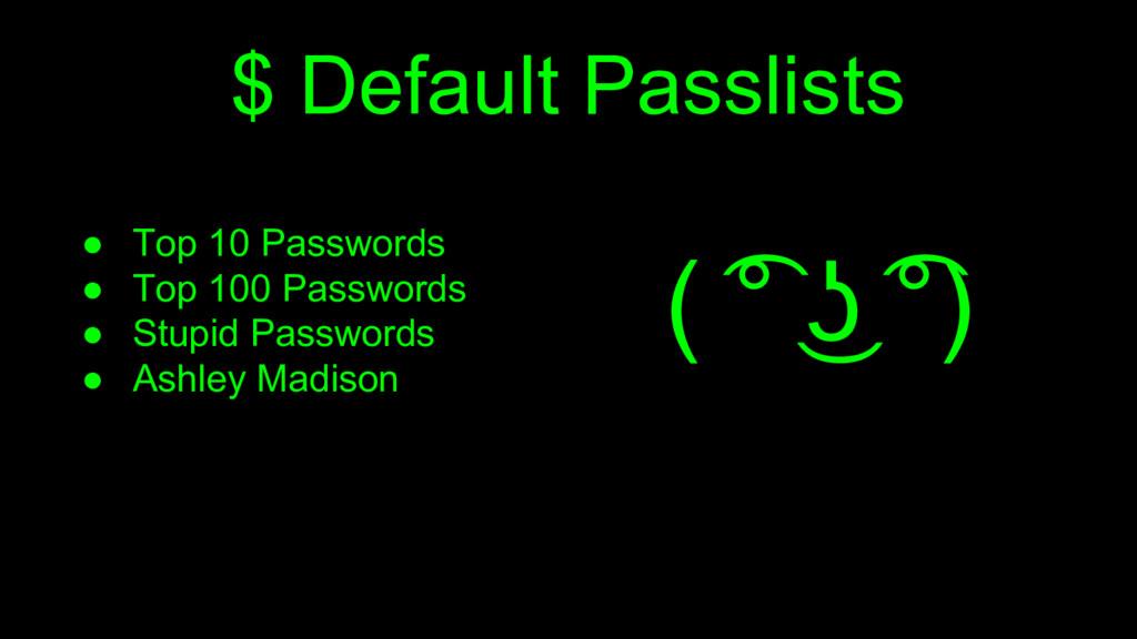 $ Default Passlists ● Top 10 Passwords ● Top 10...