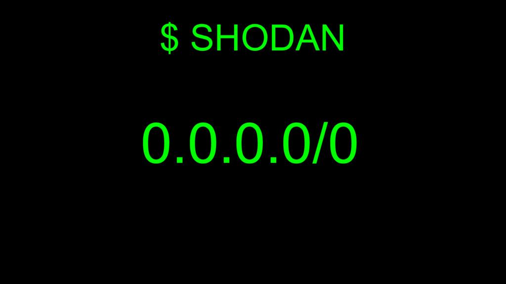 $ SHODAN 0.0.0.0/0