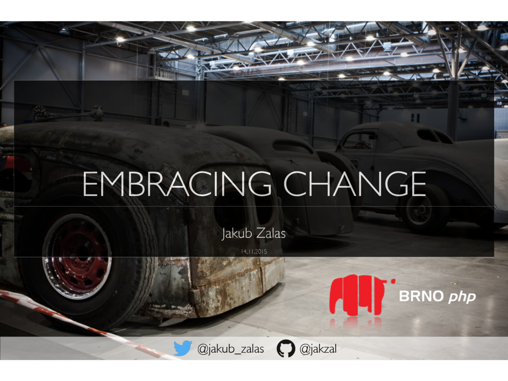 EMBRACING CHANGE Jakub Zalas 14.11.2015 @jakub_...