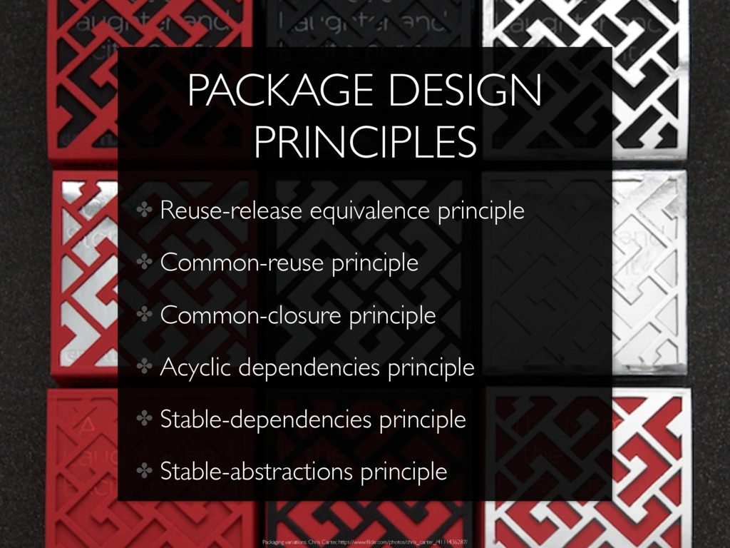 PACKAGE DESIGN PRINCIPLES ✤ Reuse-release equiv...