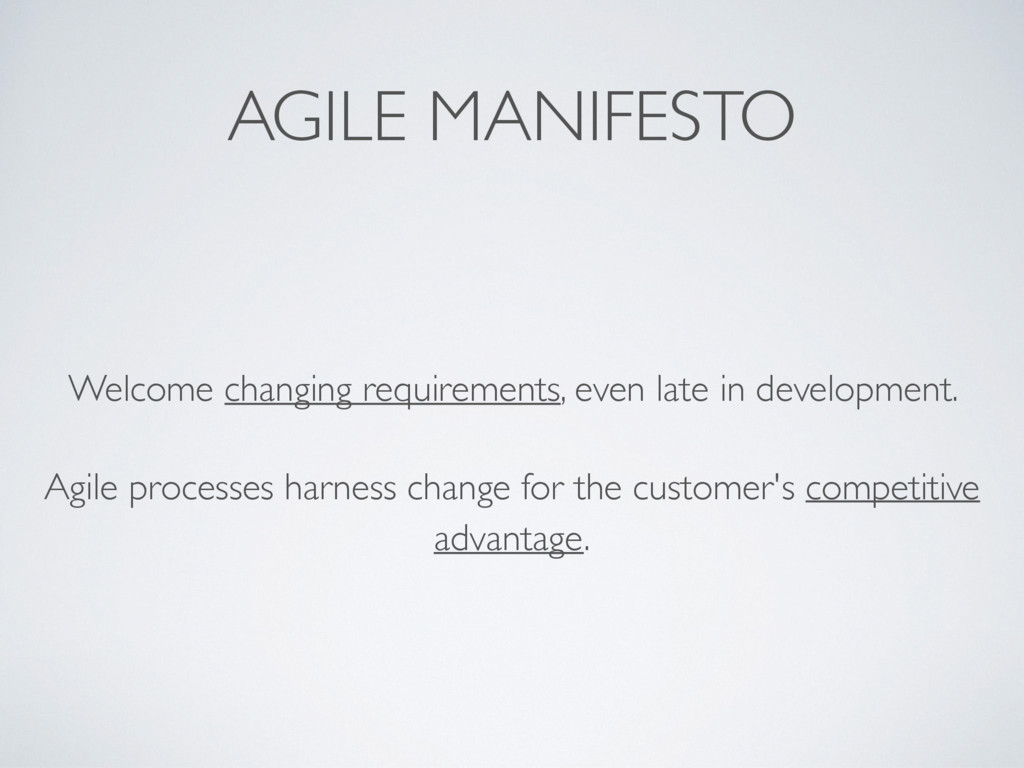 AGILE MANIFESTO Welcome changing requirements, ...