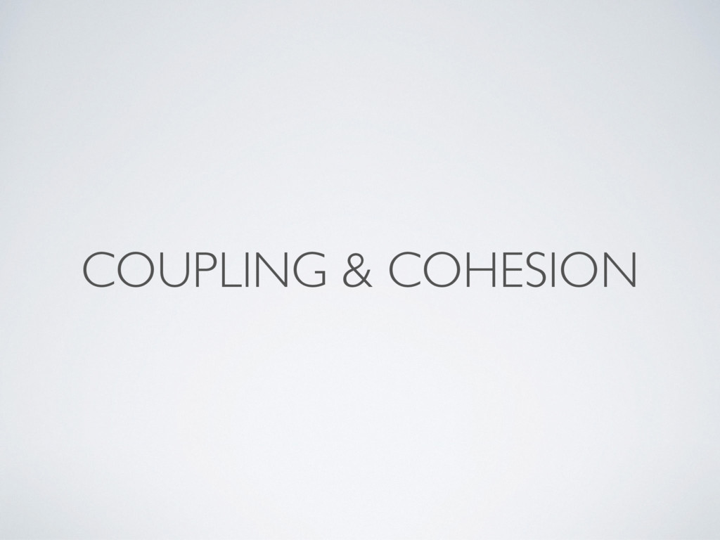 COUPLING & COHESION
