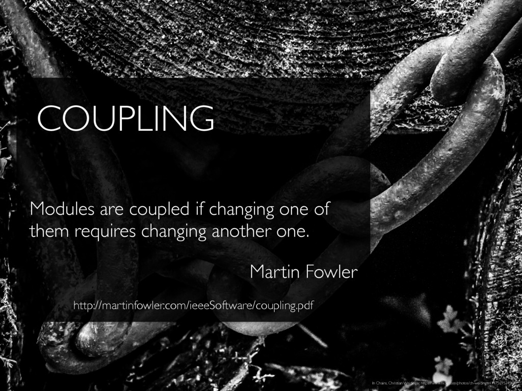 COUPLING Modules are coupled if changing one of...
