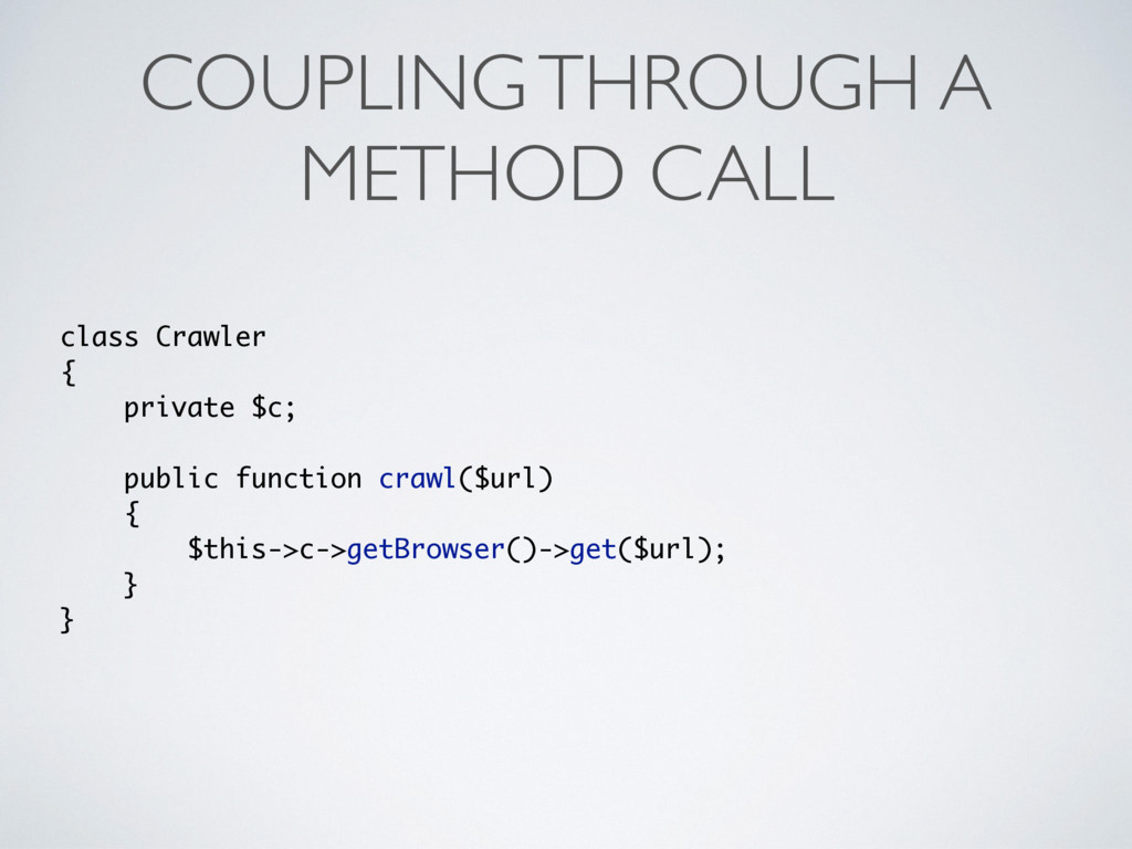 COUPLING THROUGH A METHOD CALL class Crawler { ...